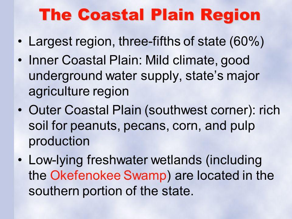 The Coastal Plain Region Largest region, three-fifths of state (60%) Inner Coastal Plain: Mild climate, good underground water supply, state's major a