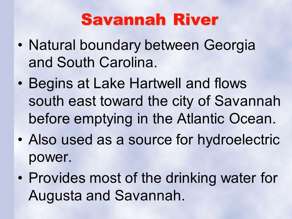 Savannah River Natural boundary between Georgia and South Carolina. Begins at Lake Hartwell and flows south east toward the city of Savannah before em