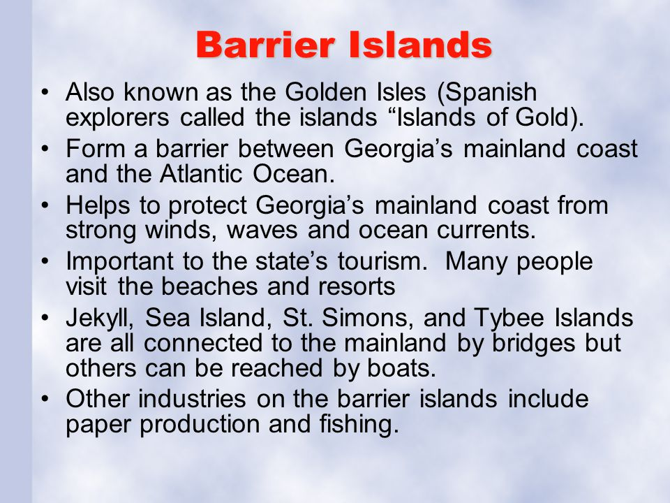 """Barrier Islands Also known as the Golden Isles (Spanish explorers called the islands """"Islands of Gold). Form a barrier between Georgia's mainland coas"""