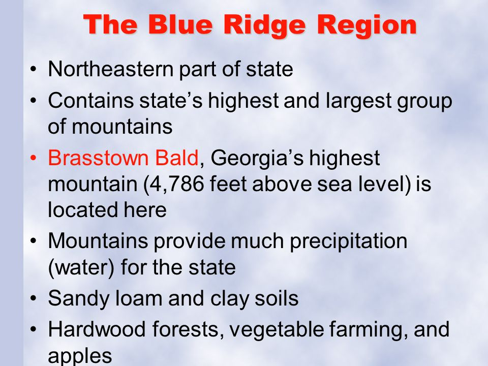 The Blue Ridge Region Northeastern part of state Contains state's highest and largest group of mountains Brasstown Bald, Georgia's highest mountain (4