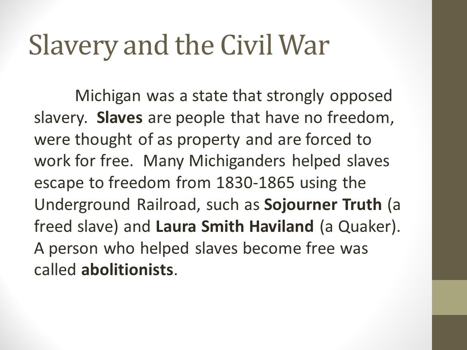 Slavery and the Civil War Michigan was a state that strongly opposed slavery.