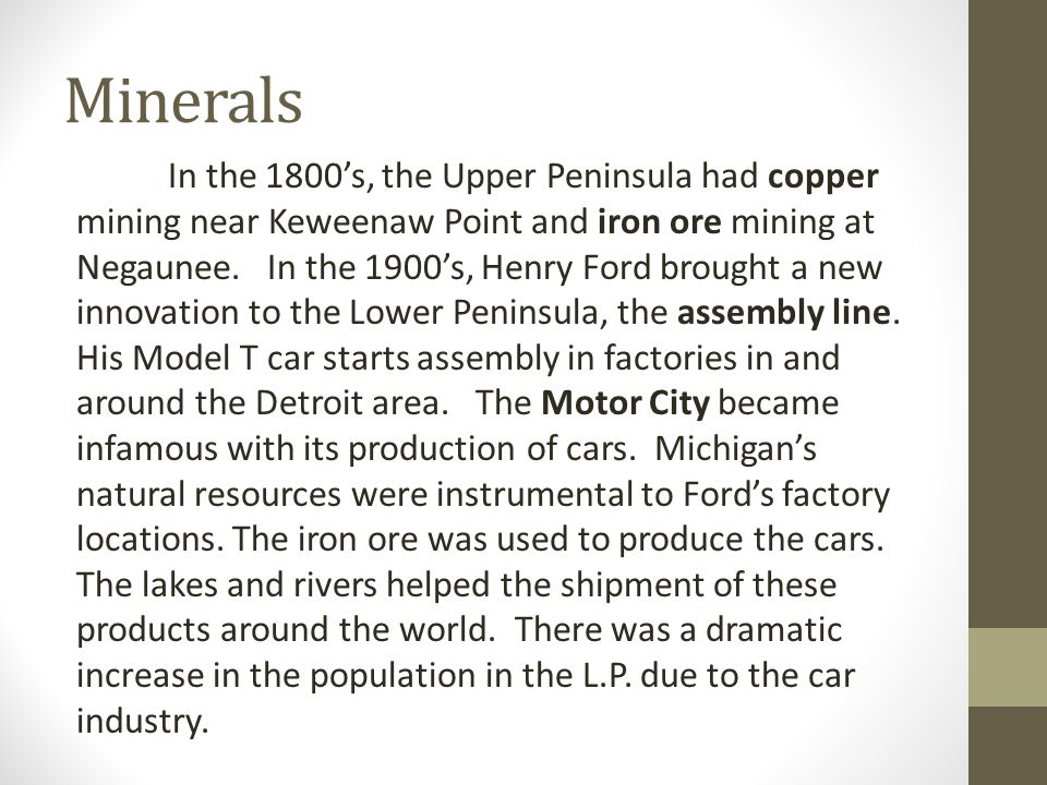 Minerals In the 1800's, the Upper Peninsula had copper mining near Keweenaw Point and iron ore mining at Negaunee.