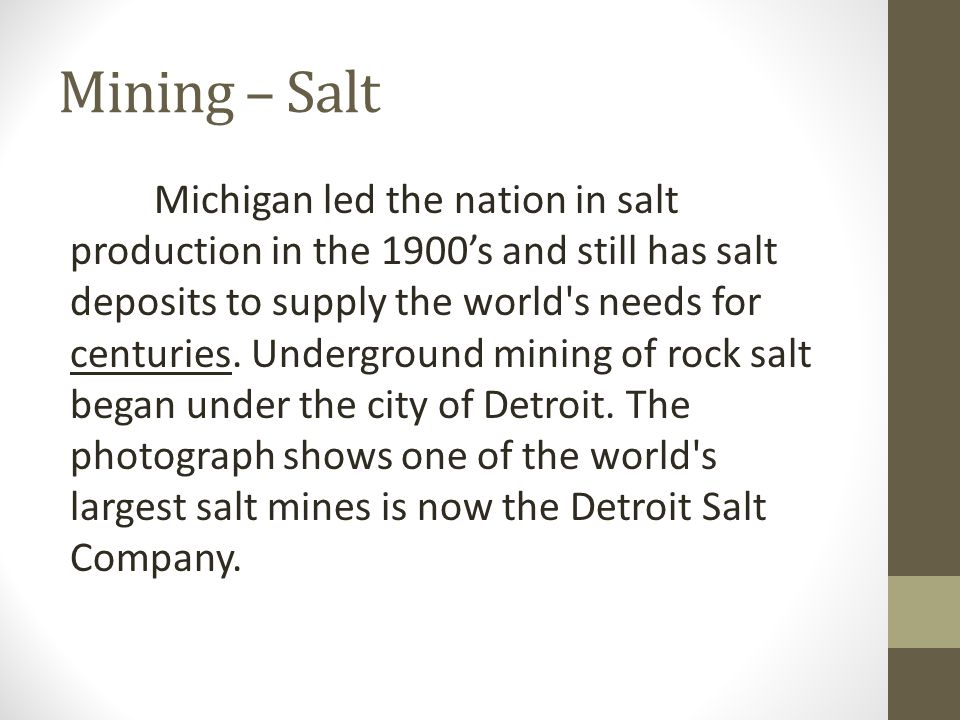 Mining – Salt Michigan led the nation in salt production in the 1900's and still has salt deposits to supply the world s needs for centuries.