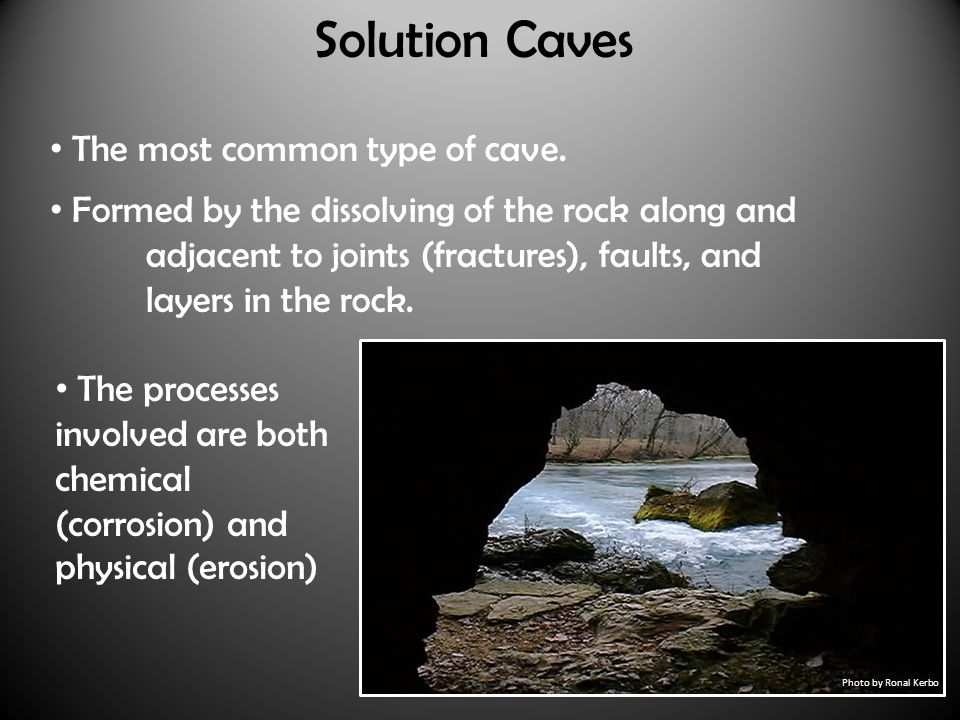 Solution Caves The most common type of cave.