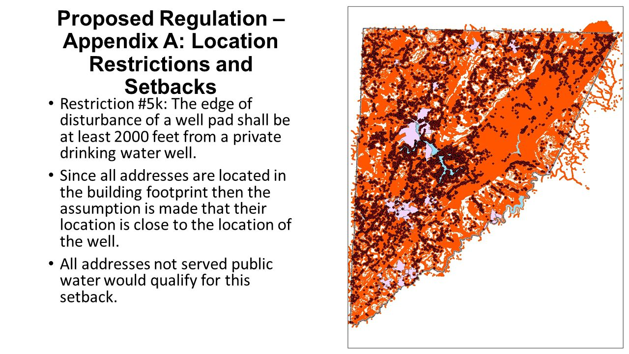 Proposed Regulation – Appendix A: Location Restrictions and Setbacks Restriction #5k: The edge of disturbance of a well pad shall be at least 2000 feet from a private drinking water well.