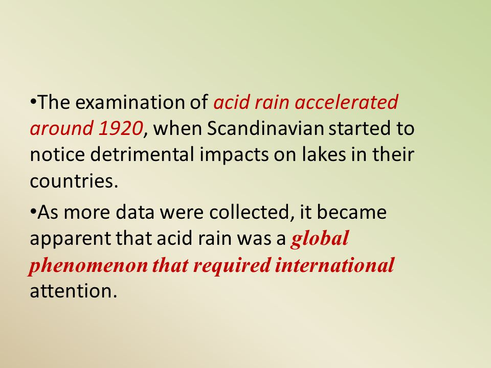 The examination of acid rain accelerated around 1920, when Scandinavian started to notice detrimental impacts on lakes in their countries.