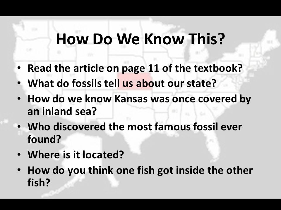 How Do We Know This? Read the article on page 11 of the textbook? What do fossils tell us about our state? How do we know Kansas was once covered by a