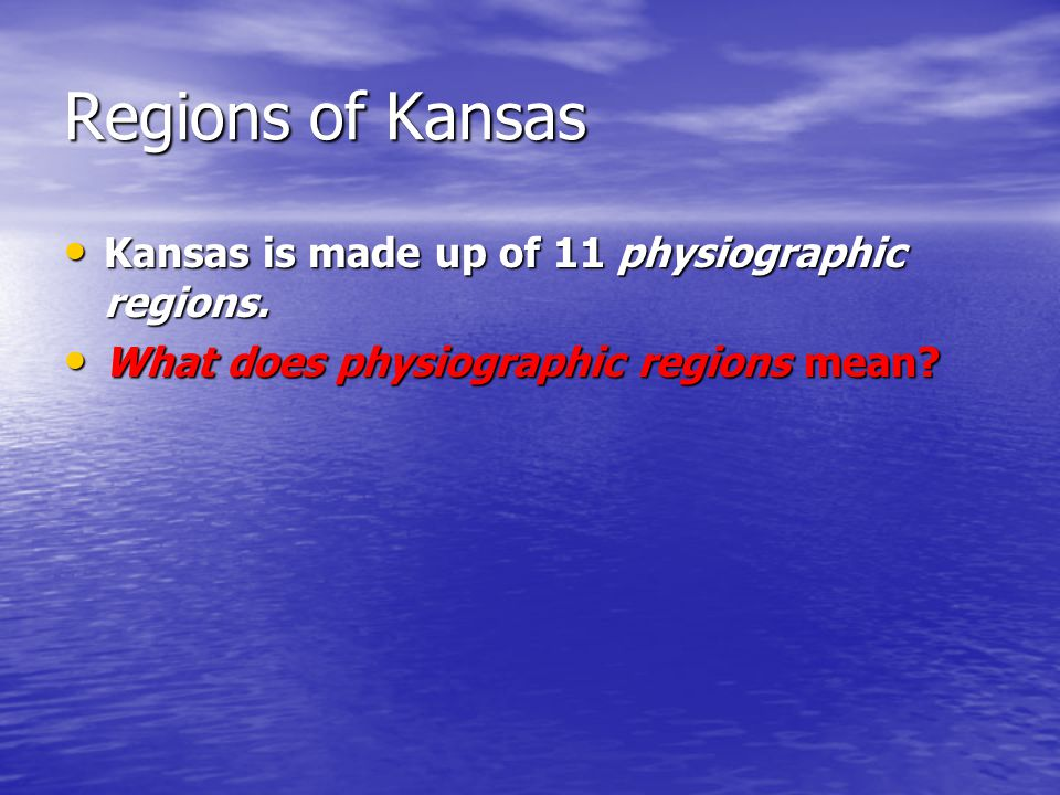 Regions of Kansas Kansas is made up of 11 physiographic regions. Kansas is made up of 11 physiographic regions. What does physiographic regions mean?