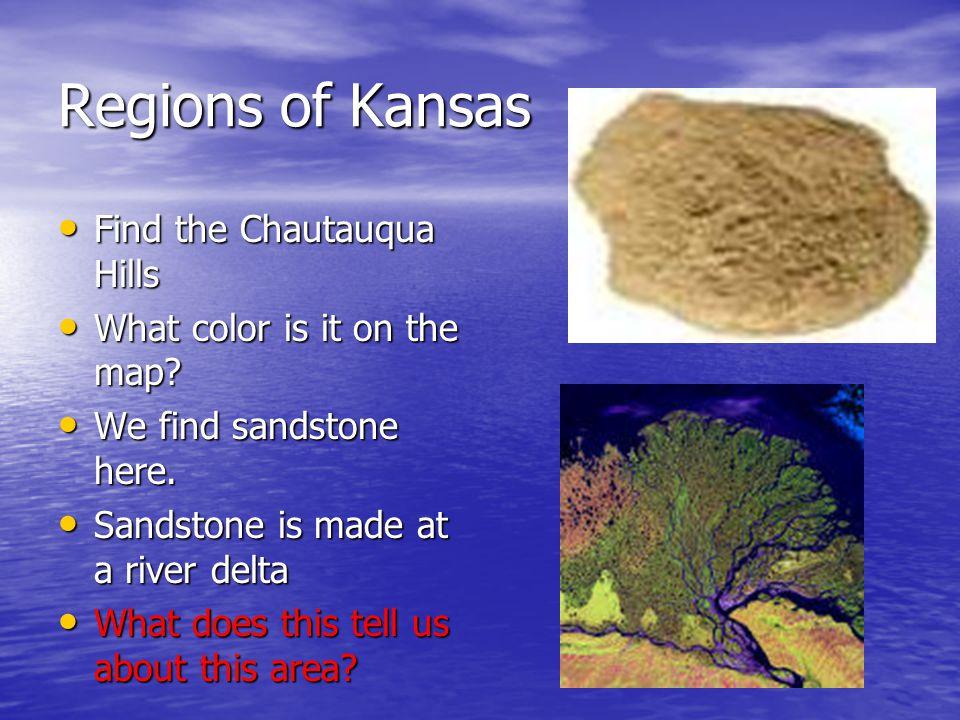 Regions of Kansas Find the Chautauqua Hills Find the Chautauqua Hills What color is it on the map? What color is it on the map? We find sandstone here