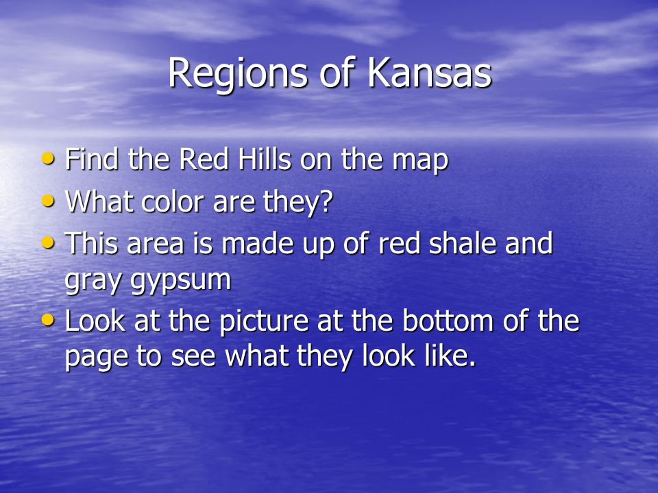 Regions of Kansas Find the Red Hills on the map Find the Red Hills on the map What color are they? What color are they? This area is made up of red sh