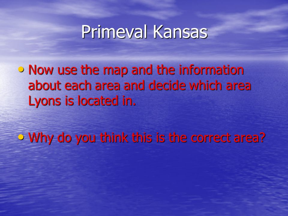Primeval Kansas Now use the map and the information about each area and decide which area Lyons is located in. Now use the map and the information abo