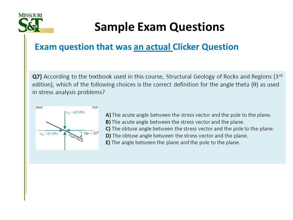 Sample Exam Questions Exam question that was an actual Clicker Question Q7) According to the textbook used in this course, Structural Geology of Rocks
