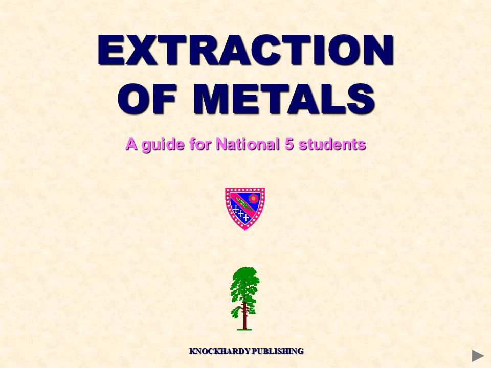 EXTRACTION OF METALS A guide for National 5 students KNOCKHARDY PUBLISHING