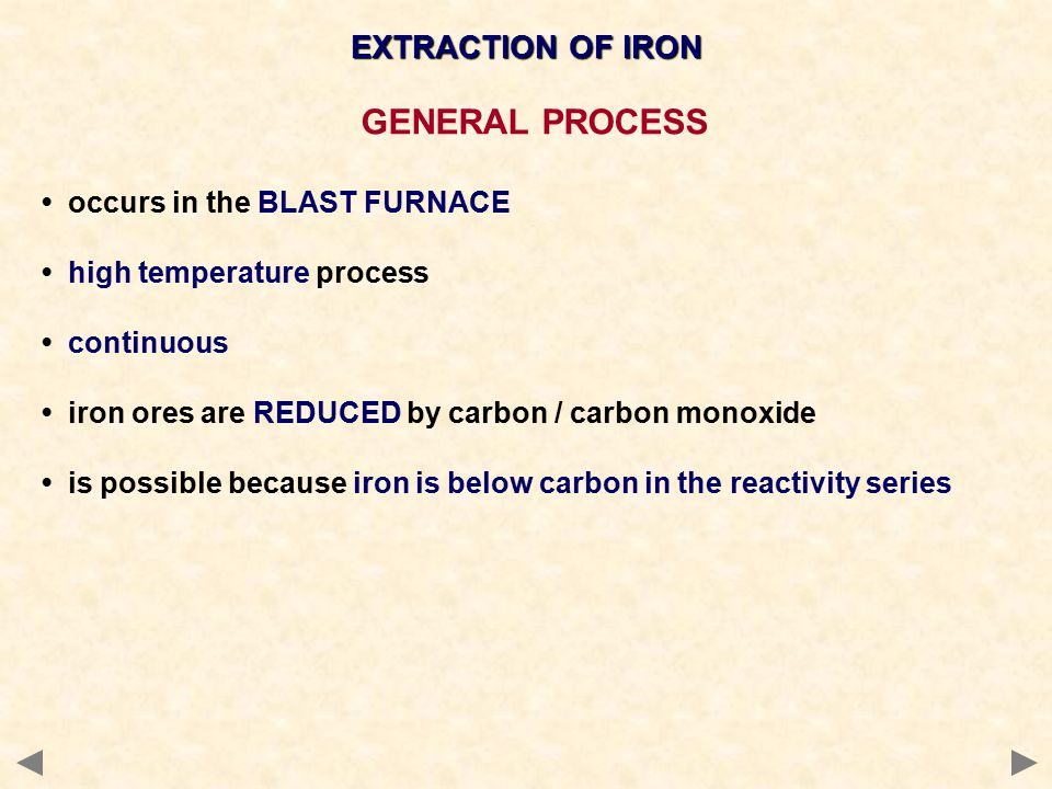 EXTRACTION OF IRON GENERAL PROCESS occurs in the BLAST FURNACE high temperature process continuous iron ores are REDUCED by carbon / carbon monoxide i