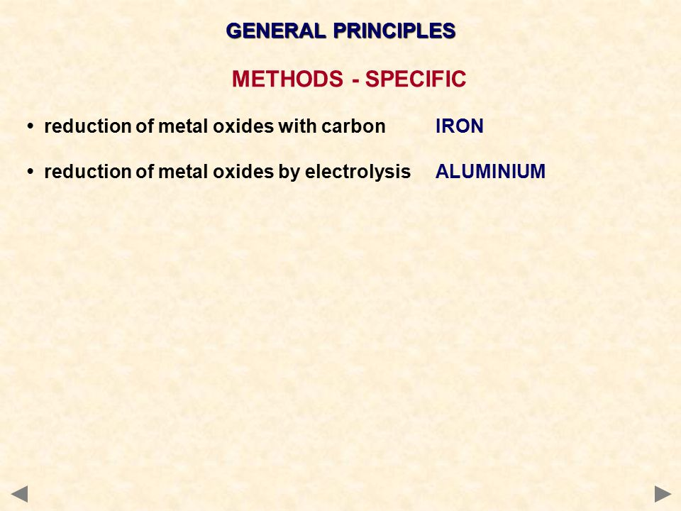 GENERAL PRINCIPLES METHODS - SPECIFIC reduction of metal oxides with carbonIRON reduction of metal oxides by electrolysisALUMINIUM
