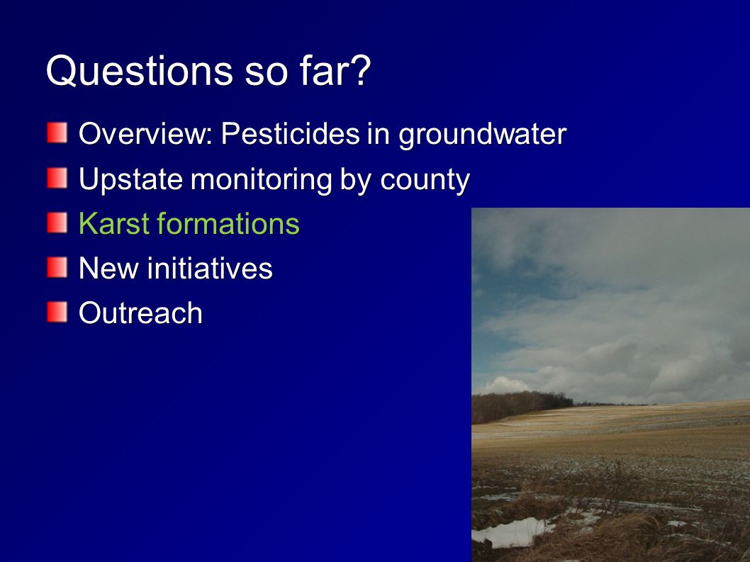 Questions so far? Overview: Pesticides in groundwater Overview: Pesticides in groundwater Upstate monitoring by county Upstate monitoring by county Ka