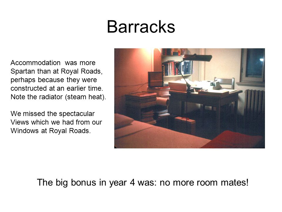 Barracks Accommodation was more Spartan than at Royal Roads, perhaps because they were constructed at an earlier time.