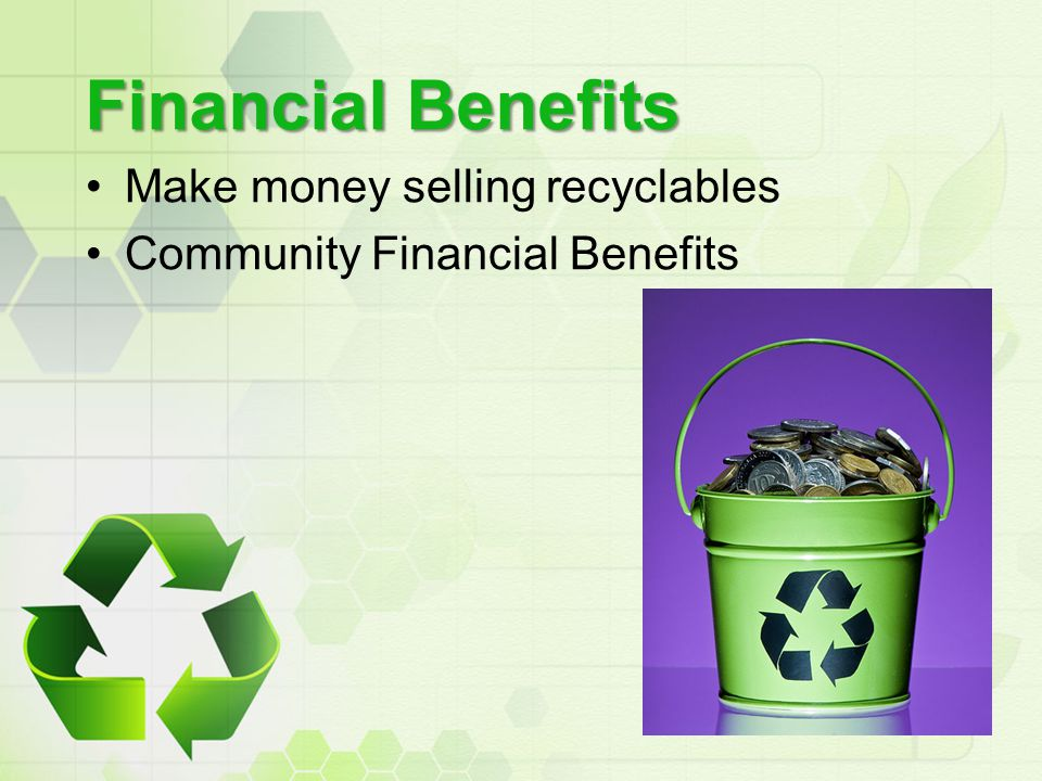 Financial Benefits Make money selling recyclables Community Financial Benefits