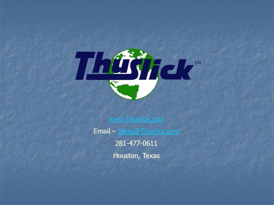 www.Thuslick.com Email – Sales@Thuslick.comSales@Thuslick.com 281-477-0611 Houston, Texas