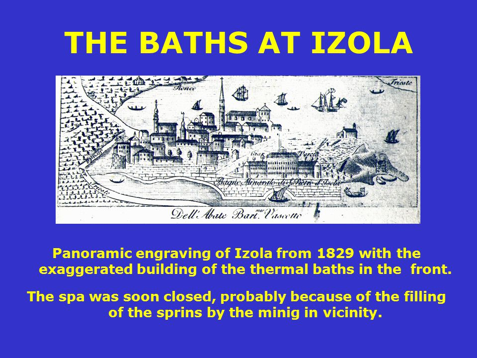 THE BATHS AT IZOLA Panoramic engraving of Izola from 1829 with the exaggerated building of the thermal baths in the front.