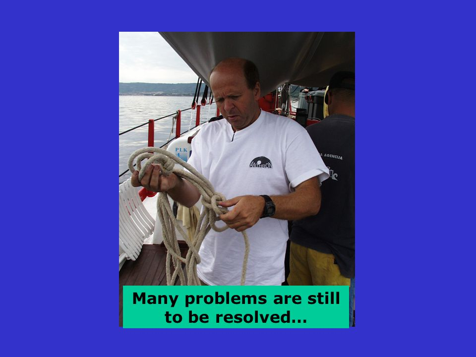 Many problems are still to be resolved…