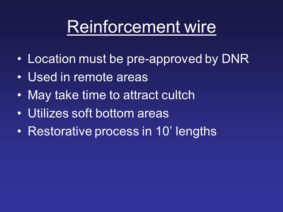 Reinforcement wire Location must be pre-approved by DNR Used in remote areas May take time to attract cultch Utilizes soft bottom areas Restorative pr