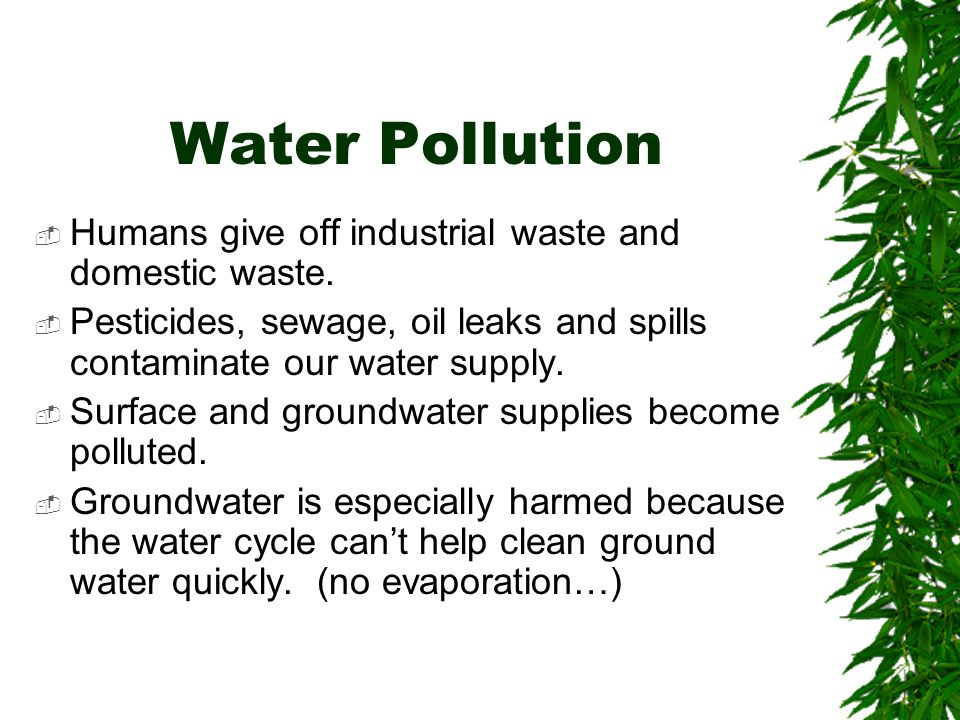 Water Pollution  Humans give off industrial waste and domestic waste.