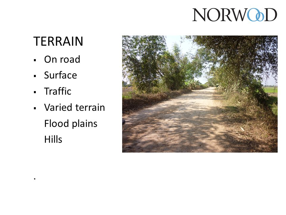 TERRAIN  On road  Surface  Traffic  Varied terrain Flood plains Hills.