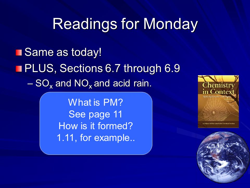 Readings for Monday Same as today! PLUS, Sections 6.7 through 6.9 –SO x and NO x and acid rain. What is PM? See page 11 How is it formed? 1.11, for ex