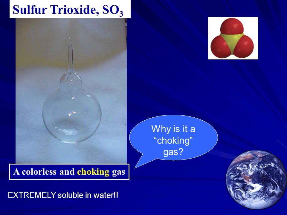 "A colorless and choking gas Sulfur Trioxide, SO 3 EXTREMELY soluble in water!! Why is it a ""choking"" gas?"