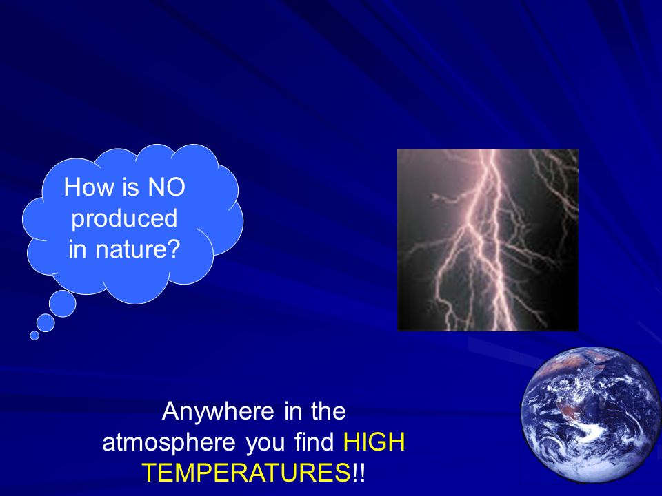 How is NO produced in nature? Anywhere in the atmosphere you find HIGH TEMPERATURES!!