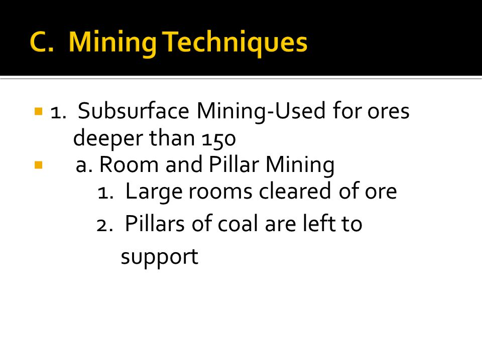  1. Subsurface Mining-Used for ores deeper than 150  a.