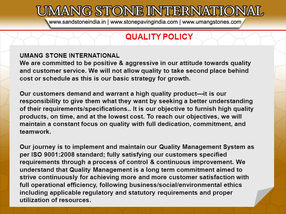 QUALITY POLICY UMANG STONE INTERNATIONAL We are committed to be positive & aggressive in our attitude towards quality and customer service.