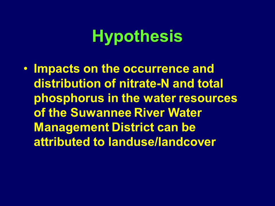 Hypothesis Impacts on the occurrence and distribution of nitrate-N and total phosphorus in the water resources of the Suwannee River Water Management District can be attributed to landuse/landcover