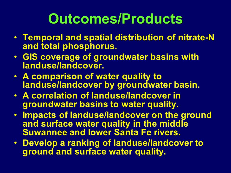 Outcomes/Products Temporal and spatial distribution of nitrate-N and total phosphorus.