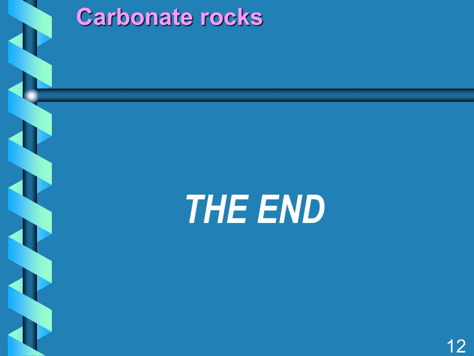 Carbonate rocks 12 THE END