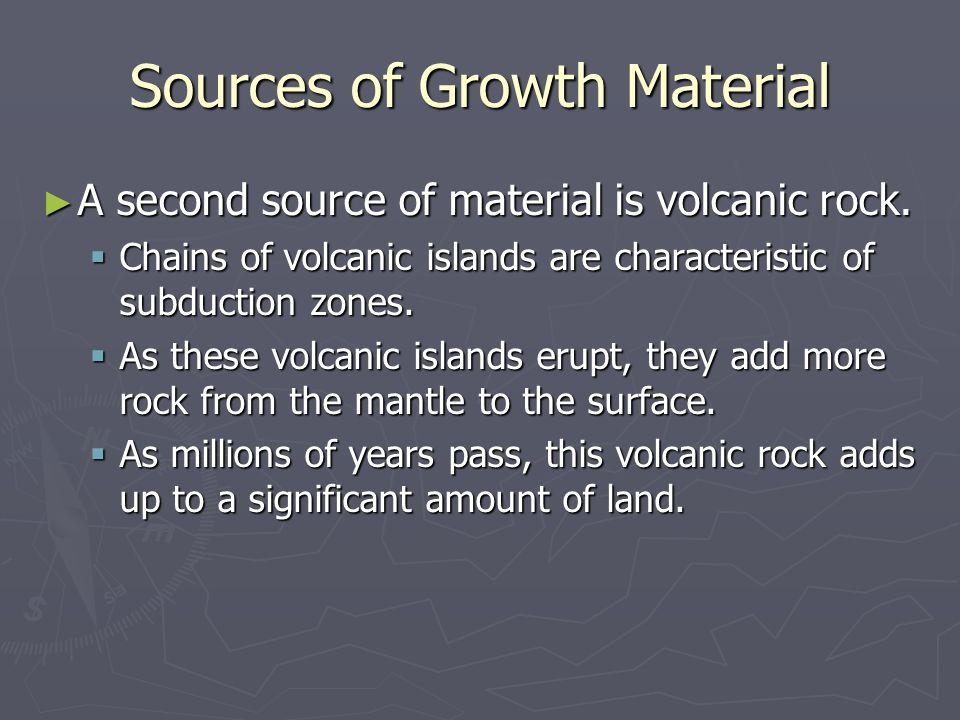 Sources of Growth Material ► A second source of material is volcanic rock.