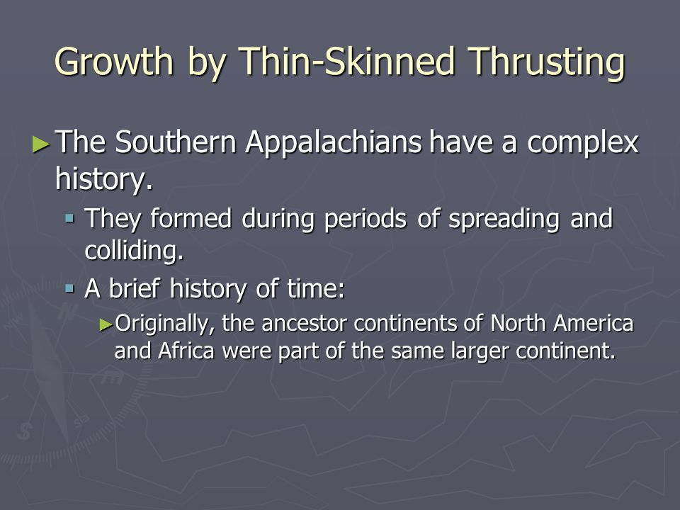 Growth by Thin-Skinned Thrusting ► The Southern Appalachians have a complex history.