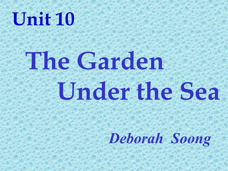 Unit 10 The Garden Under the Sea Deborah Soong