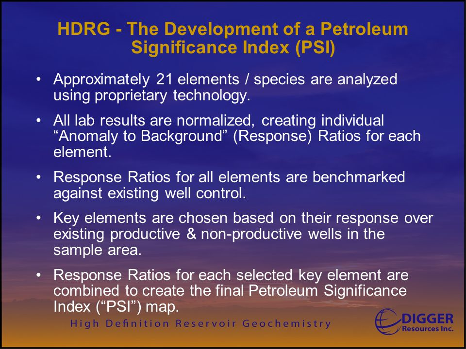 HDRG - The Development of a Petroleum Significance Index (PSI) Approximately 21 elements / species are analyzed using proprietary technology. All lab