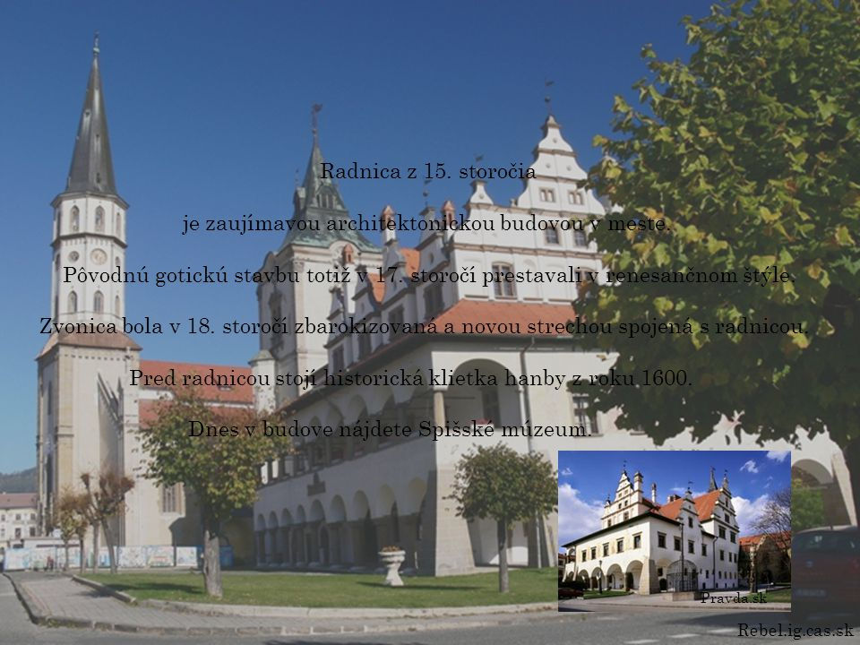 Radnica z 15. storočia je zaujímavou architektonickou budovou v meste. Pôvodnú gotickú stavbu totiž v 17. storočí prestavali v renesančnom štýle. Zvon