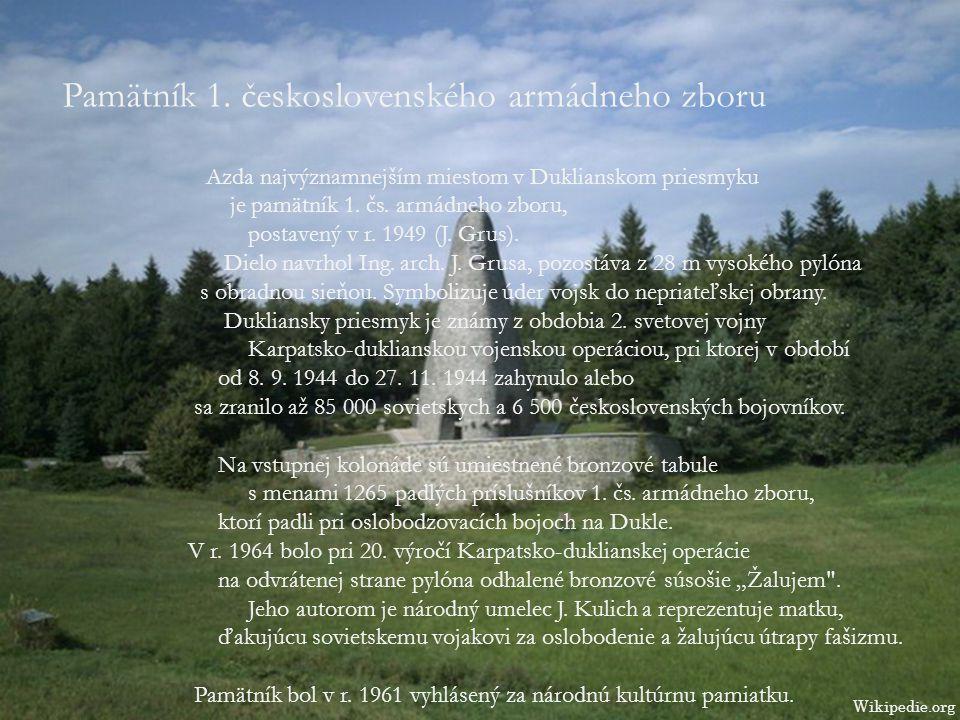 Pamätník 1. československého armádneho zboru Azda najvýznamnejším miestom v Duklianskom priesmyku je pamätník 1. čs. armádneho zboru, postavený v r. 1