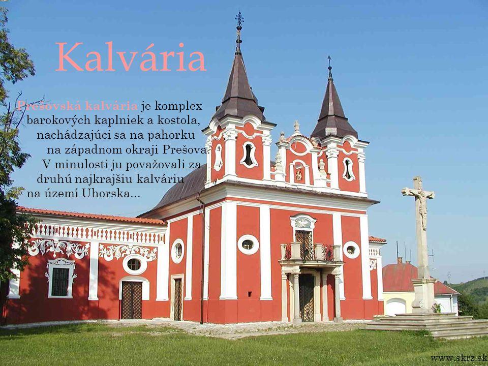 Kalvária Prešovská kalvária je komplex barokových kaplniek a kostola, nachádzajúci sa na pahorku na západnom okraji Prešova.