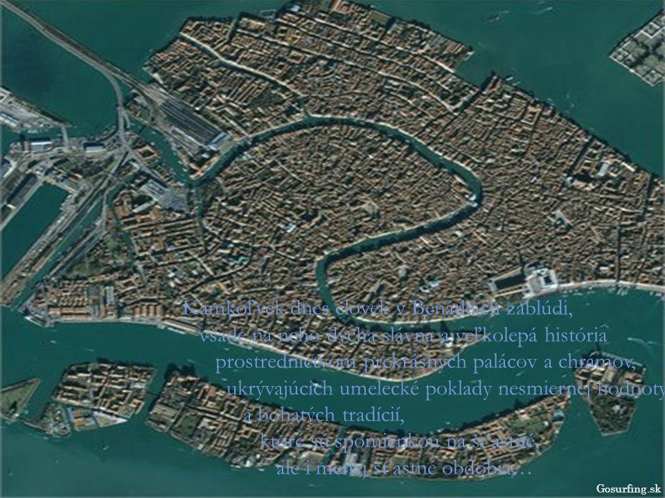 Kamkoľvek dnes človek v Benátkach zablúdi, všade na neho dýcha slávna a veľkolepá história prostredníctvom prekrásnych palácov a chrámov, ukrývajúcich