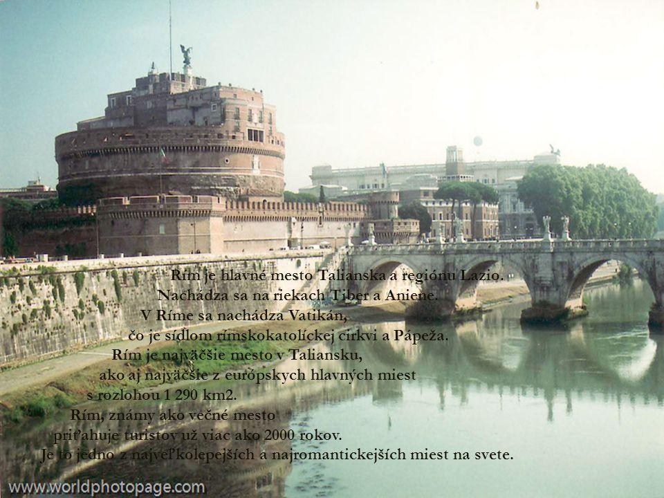 Rím je hlavné mesto Talianska a regiónu Lazio. Nachádza sa na riekach Tiber a Aniene.