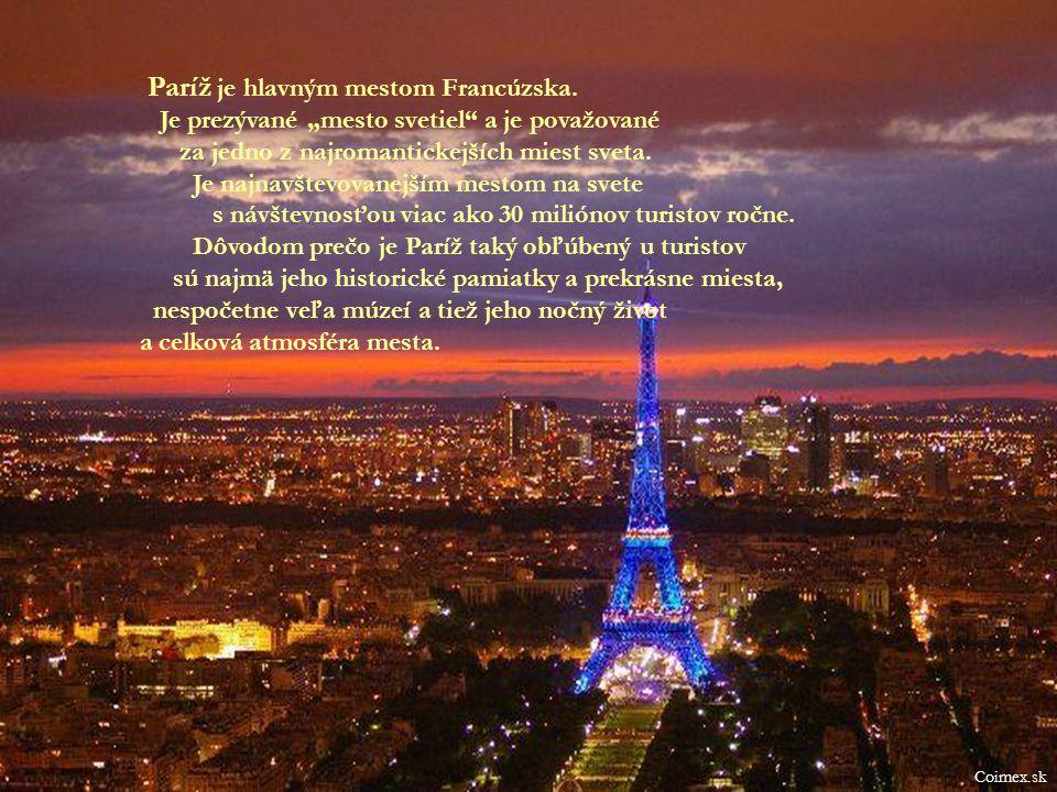 """Coimex.sk Paríž je hlavným mestom Francúzska. Je prezývané """"mesto svetiel"""" a je považované za jedno z najromantickejších miest sveta. Je najnavštevova"""