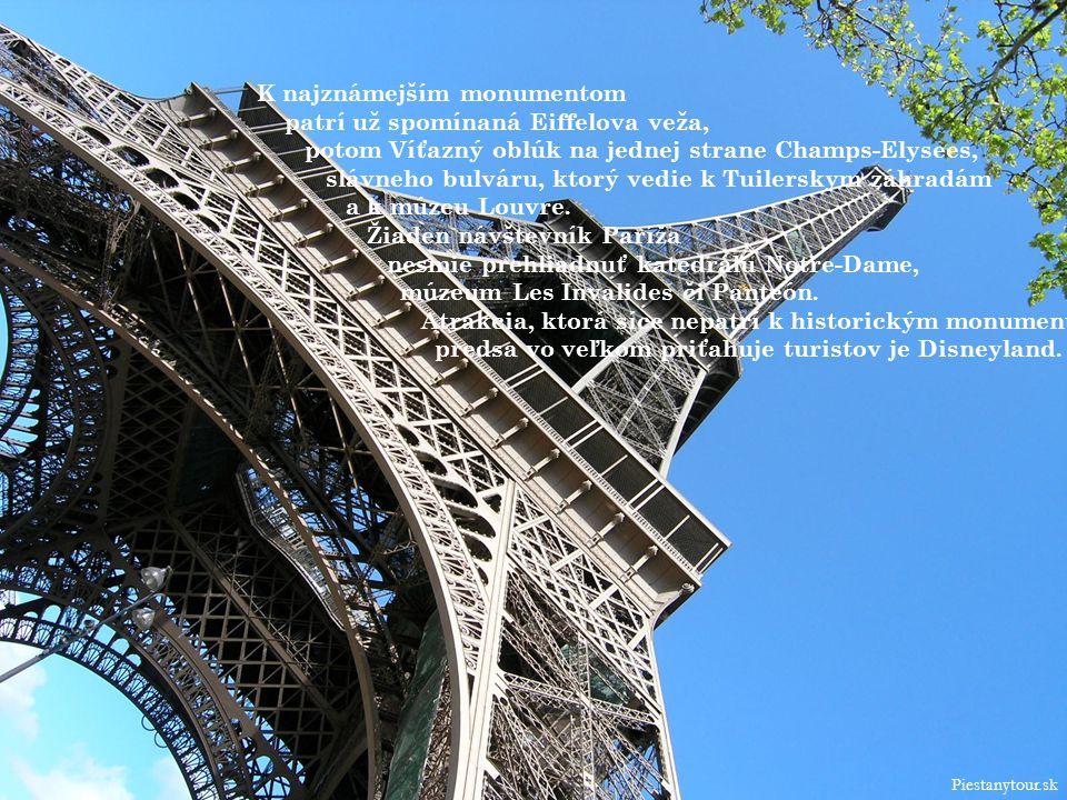 K najznámejším monumentom patrí už spomínaná Eiffelova veža, potom Víťazný oblúk na jednej strane Champs-Elysees, slávneho bulváru, ktorý vedie k Tuilerskym záhradám a k múzeu Louvre.