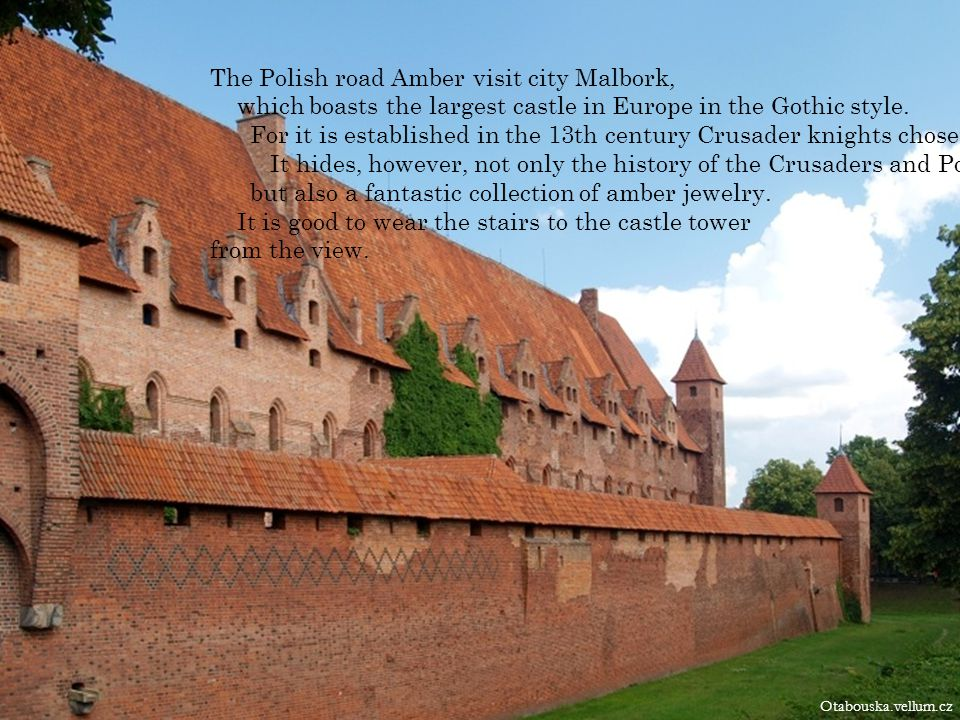 The Polish road Amber visit city Malbork, which boasts the largest castle in Europe in the Gothic style.