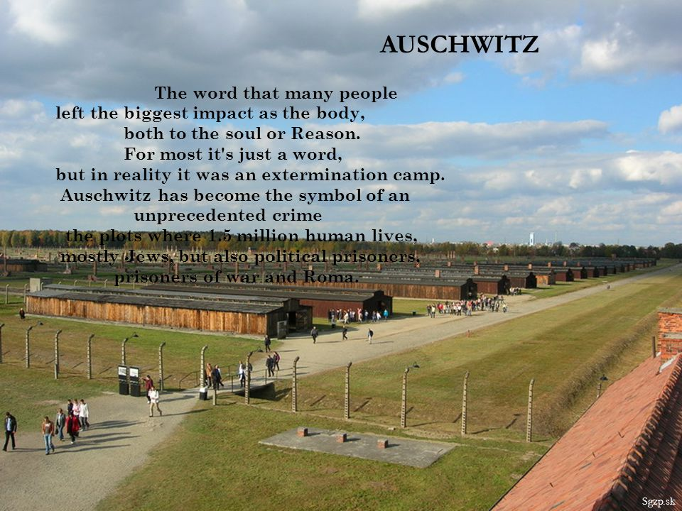 AUSCHWITZ The word that many people left the biggest impact as the body, both to the soul or Reason.