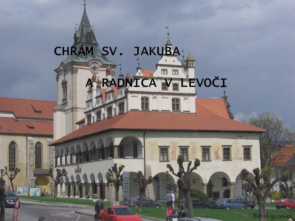 CHRÁM SV. JAKUBA A RADNICA V LEVOČI Rebel.ig.cas.cz